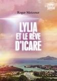 Roger Metzener - Lylia et le rêve d'Icare.