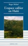 Roger Michel - L'espace caféier en Haïti - Déclin et espoir.