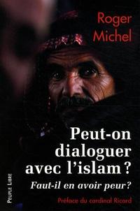 Roger Michel - Peut-on dialoguer avec l'islam ? - Faut-il en avoir peur ?.