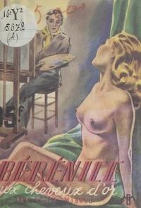 Roger Migrel - Bérénice aux cheveux d'or - Un inédit de désir et de passion.