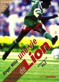 Roger Milla - Une vie de Lion.