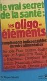 Roger Moatti - Les oligo-éléments, compléments indispensables de votre alimentation.