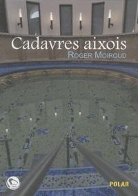 Roger Moiroud - Cadavres aixois - Une enquête du commissaire Féra.