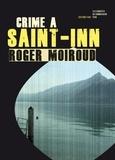 Roger Moiroud - Crime à Saint-Inn - Enquête au lac Bourget.