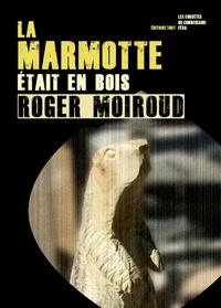 Roger Moiroud - La marmotte était en bois.