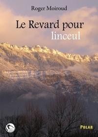 Roger Moiroud - Le Revard pour linceul.