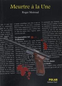 Roger Moiroud - Meurtre à la Une - Une enquête du commissaire Féra.