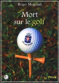 Roger Moiroud - Mort sur le golf.