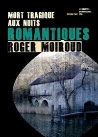 Roger Moiroud - Mort tragique aux Nuits romantiques - Les enquêtes du commissaire Féra.