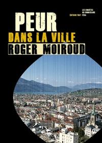 Roger Moiroud - Peur dans la ville - Les enquêtes du commissaire Féra.
