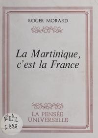 Roger Morard - La Martinique, c'est la France.