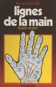 Roger Morot et Joël Bordier - Les secrets des lignes de la main.