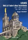 """Roger Mouret - 1945, né à l'abri des bombes - Mon """"village"""" Vauban, ma """"ville"""" Marseille."""