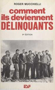 Roger Mucchielli - Comment ils deviennent délinquants : genèse et développement de la socialisation et de la dissocialité.