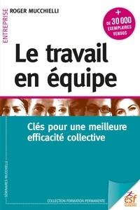 Roger Mucchielli - Le travail en équipe - Clés pour une meilleure efficacité collective.