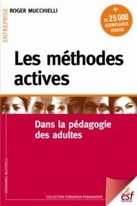 Roger Mucchielli - Les méthodes actives - Dans la pédagogie des adultes.