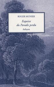 Roger Munier - Esquisse du Paradis perdu.
