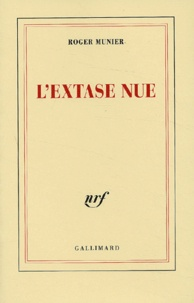 Roger Munier - L'extase nue.