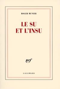 Roger Munier - Le su et l'insu - Opus incertum IV 1987-1989.