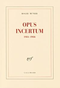 Roger Munier - Opus incertum 1984-1986.