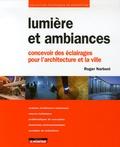 Roger Narboni - Lumière et ambiances - Concevoir des éclairages pour l'architecture et la ville.