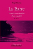 Roger Nauroy - La Barre - Tentations et fidélité d'un expatrié.