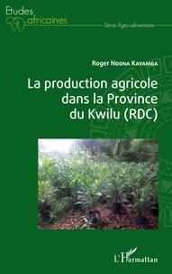 Roger Ndona Kayamba - La production agricole dans la Province du Kwilu (RDC).