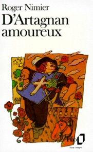 Roger Nimier - D'Artagnan amoureux ou Cinq ans avant.
