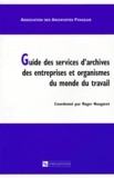 Roger Nougaret et  Collectif - Guide des services d'archives des entreprises et organismes du monde du travail.