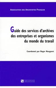 Guide des services d'archives des entreprises et organismes du monde du travail - Roger Nougaret pdf epub