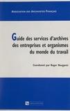 Roger Nougaret et  Association des archivistes fr - Guide des services d'archives des entreprises et organismes du monde du travail.