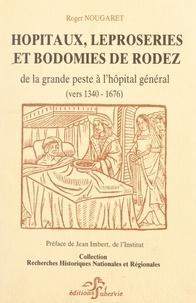 Roger Nougaret et Jean Imbert - Hôpitaux, léproseries et bodomies de Rodez - De la grande peste à l'hôpital général (vers 1340-1676).