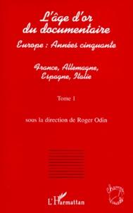 Roger Odin - L'âge d'or du documentaire - Tome 1, France, Allemagne, Espagne, Italie.