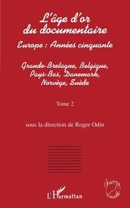 Roger Odin - L'âge d'or du documentaire - Tome 2, Grande-Bretagne, Belgique, Pays-Bas, Danemark, Norvège, Suède.
