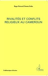 Roger Onomo Etaba - Rivalités et conflits religieux au Cameroun.