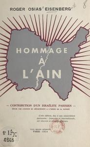 Roger Osias Eisenberg - Hommage à l'Ain - Contribution d'un Israélite parisien (pour une citation du département à l'Ordre de la Nation).