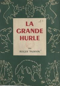 Roger Painvin et Roger Firon - La grande hurle.