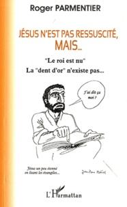"""Roger Parmentier - Jésus n'est pas ressuscité, mais ... - """"Le roi est nu"""" - La """"dent d'or"""" n'existe pas...."""