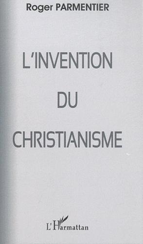 Roger Parmentier - L'invention du christianisme.