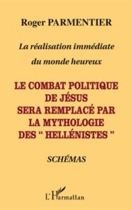 """Roger Parmentier - La réalisation immédiate du monde heureux - Le combat politique de Jésus sera remplacé par la mythologie des """"hellénistes""""."""