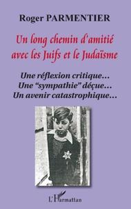 """Roger Parmentier - Un long chemin d'amitié avec les Juifs et le Judaïsme - Une réflexion critique... Une """"sympathie"""" déçue... Un avenir catastrophique...."""
