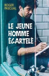Téléchargez des manuels gratuitement pour les torrents Le Jeune Homme écartelé in French par Roger Pascual FB2 iBook MOBI
