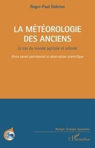 Roger-Paul Dubrion - La météorologie des anciens - Le cas du monde agricole et viticole.