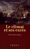 Roger-Paul Dubrion - Le climat et ses excès - Les excès climatiques français de 1700 à nos jours.
