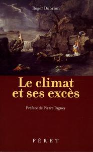 Le climat et ses excès- Les excès climatiques français de 1700 à nos jours - Roger-Paul Dubrion |
