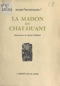 Roger Pecheyrand et Michel Frérot - La maison du chat-huant.
