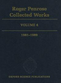 Roger Penrose - Roger Penrose Collected Works - Volume 4, 1981-1989.
