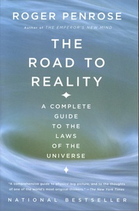 Roger Penrose - The Road to Reality - A Complete Guide to the Laws of the Universe.