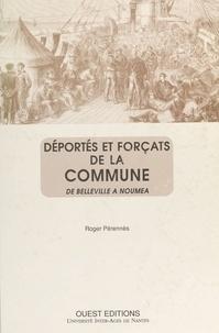 Roger Pérennès - Déportés et forçats de la Commune : de Belleville à Nouméa.