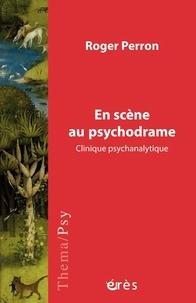 Roger Perron - En scène au psychodrame - Clinique psychanalytique.